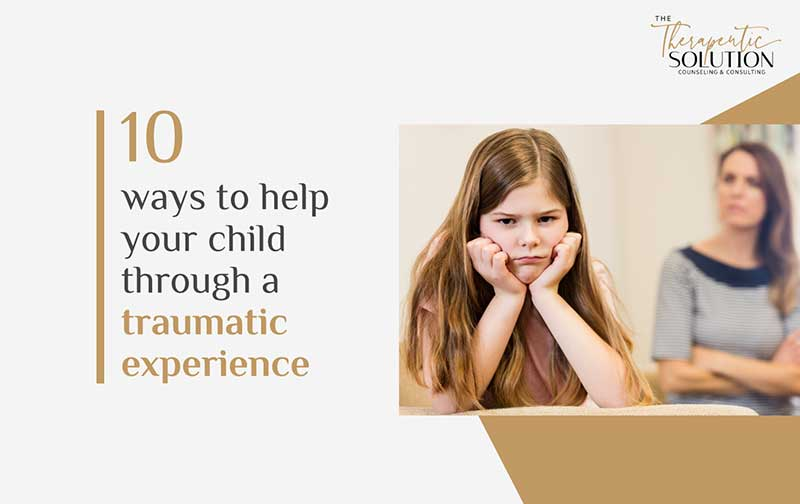 10 ways to help your child through a traumatic experience - TTS